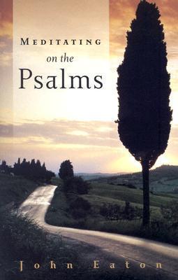 Meditating on the Psalms John Eaton