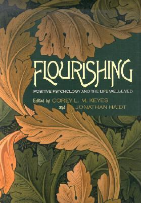 Flourishing: Positive Psychology and the Life Well-Lived  by  Corey L.M. Keyes