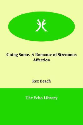 Going Some. a Romance of Strenuous Affection  by  Rex Beach