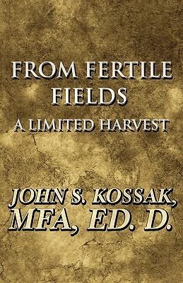 From Fertile Fields: A Limited Harvest  by  John S. Kossak