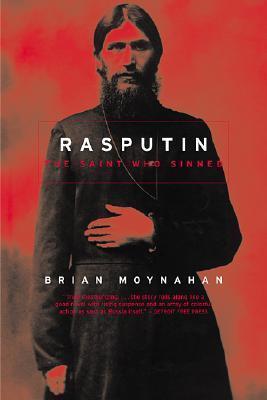 Rasputin: The Saint Who Sinned  by  Brian Moynahan