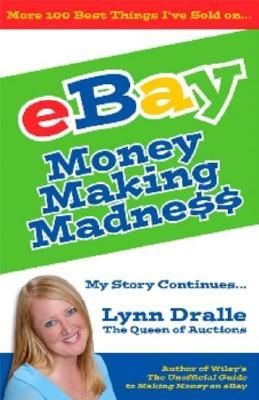 More 100 Best Things Ive Sold on eBay - Money Making Madness - My Story Continues  by  Lynn Dralle, The Queen of Auctions by Lynn A. Dralle
