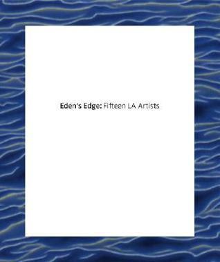 Edens Edge: Fifteen L.A. Artists Gary Garrels