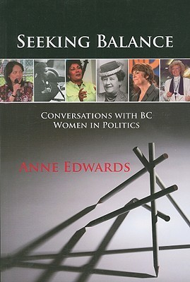 Seeking Balance: Conversations with BC Women in Politics  by  Anne Edwards