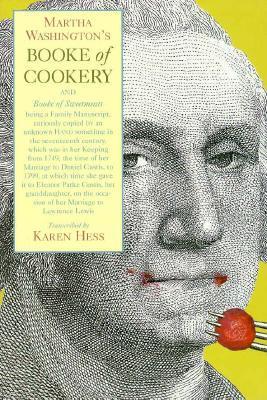 Martha Washingtons Booke of Cookery and Booke of Sweetmeats  by  Karen Hess