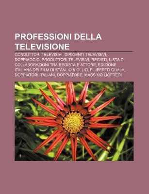Professioni Della Televisione: Conduttori Televisivi, Dirigenti Televisivi, Doppiaggio, Produttori Televisivi, Registi Source Wikipedia