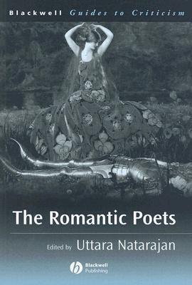 The Romantic Poets: A Guide to Criticism Uttara Natarajan