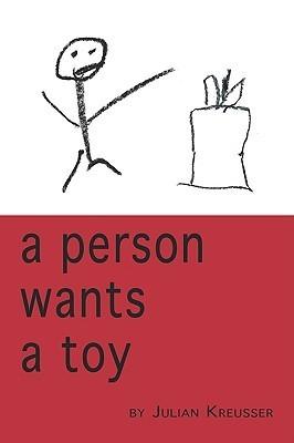 A Person Wants a Toy Julian Kreusser