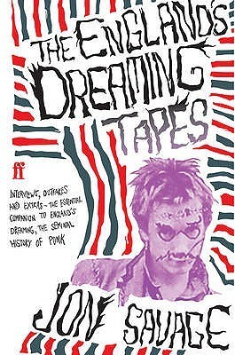 The Englands Dreaming Tapes: Interviews, Outtakes and Extras - The Essential Companion to Englands Dreaming, the Seminal History of Punk  by  Jon Savage
