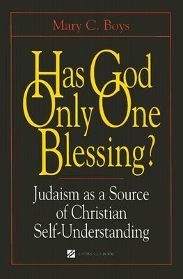 Has God Only One Blessing?: Judaism as a Source of Christian Self-Understanding Mary C. Boys