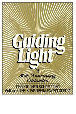 Guiding Light: A 50th Anniversary Celebration  by  Christopher Schemering