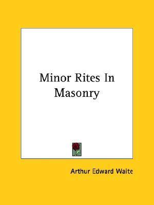 Minor Rites in Masonry  by  Arthur Edward Waite