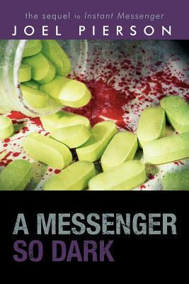 A Messenger So Dark: The Sequel to Instant Messenger  by  Joel Pierson