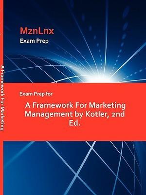 Exam Prep for A Framework for Marketing Management Kotler, 2nd Ed by MznLnx