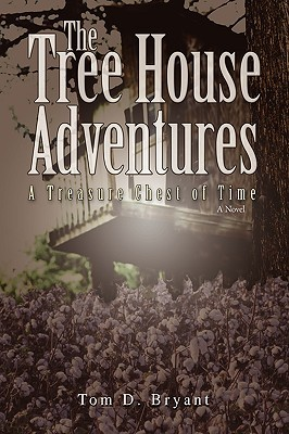The Tree House Adventures: A Treasure Chest of Time Tom D. Bryant