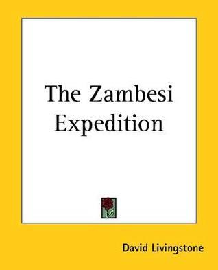 The Zambesi Expedition David Livingstone