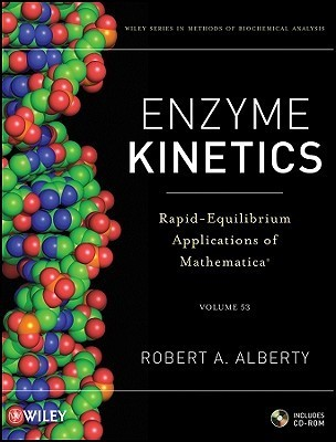 Enzyme Kinetics: Rapid-Equilibrium Applications of Mathematica [With CDROM] Robert A. Alberty