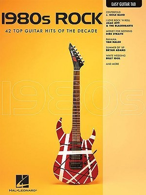 1980s Rock: 33 Top Guitar Hits of the Decade  by  Hal Leonard Publishing Company