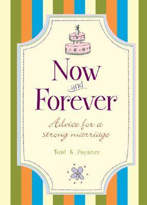 Now and Forever: Advice for a Strong Marriage  by  Toni Sciarra Poynter