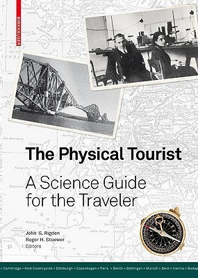 The Physical Tourist: A Science Guide for the Traveler John S. Rigden