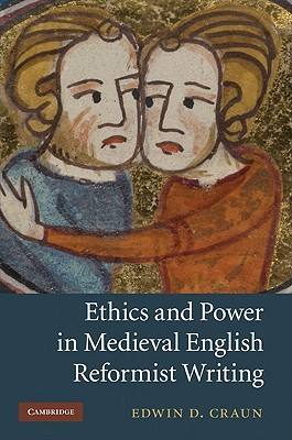 Ethics and Power in Medieval English Reformist Writing Edwin Craun