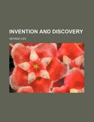 Invention and Discovery George Iles
