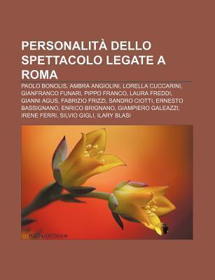 Personalit Dello Spettacolo Legate a Roma: Paolo Bonolis, Ambra Angiolini, Lorella Cuccarini, Gianfranco Funari, Pippo Franco, Laura Freddi Source Wikipedia