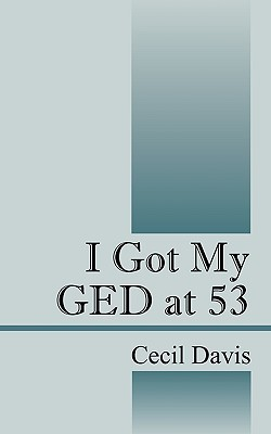 I Got My GED at 53  by  Cecil Davis