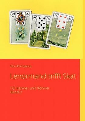 Lenormand trifft Skat: Für Kenner und Könner Silvia Kirchgeorg