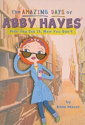 Now You See It, Now You Dont (Amazing Days of Abby Hayes  by  Anne Mazer