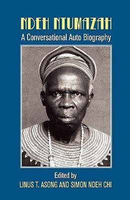 Ndeh Ntumazah. a Conversational Auto Biography  by  Linus Asong