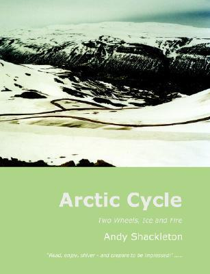 Arctic Cycle: Two Wheels, Ice and Fire Andy Shackleton
