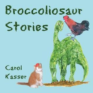 Broccoliosaur Stories Carol Kasser