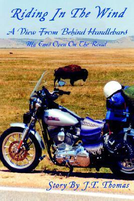 Riding in the Wind: A View from Behind Handlebars J.T. Thomas