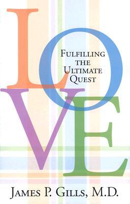 Love: Fulfilling the Ultimate Quest James P. Gills
