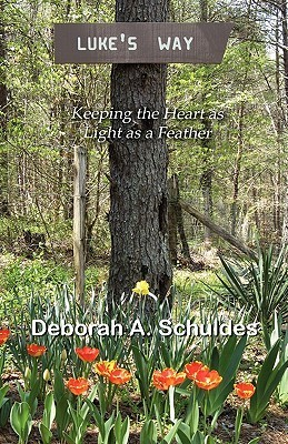 Lukes Way: Keeping the Heart as Light as a Feather  by  Deborah A. Schuldes