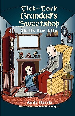 Tick-Tock Grandads Sweetshop Skills for Life  by  Andy Harris