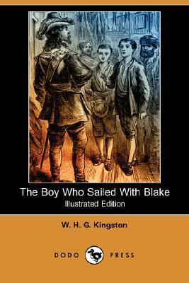 The Boy Who Sailed with Blake (Illustrated Edition) W.H.G. Kingston