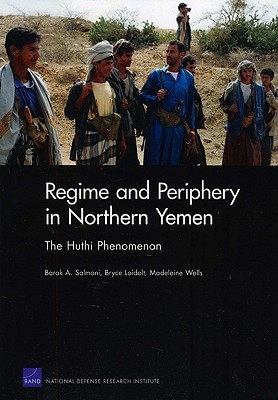 Regime and Periphery in Northern Yemen: The Huthi Phenomenon  by  Barak A. Salmoni