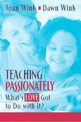 Teaching Passionately: Whats Love Got to Do with It? Joan Wink