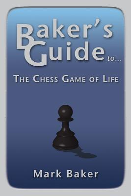 Bakers Guide to the Chess Game of Life  by  Mark S. Baker