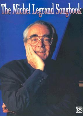 The Michel Legrand Songbook: Piano/Vocal/Chords Michel Legrand