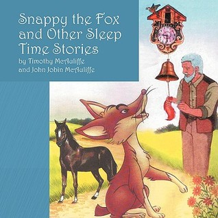 Snappy the Fox and Other Sleep Time Stories Timothy Mcauliffe