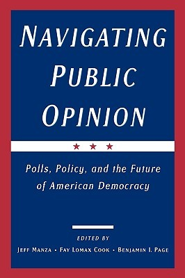 Navigating Public Opinion: Polls, Policy, and the Future of American Democracy Jeff Manza