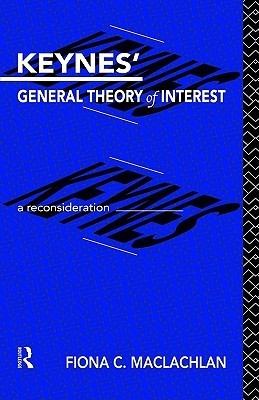 Keynes General Theory of Interest: A Reconsideration Fion Maclachlan