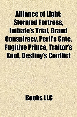 Alliance of Light: Stormed Fortress, Initiates Trial, Grand Conspiracy, Perils Gate, Fugitive Prince, Traitors Knot, Destinys Conflict  by  Books LLC