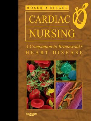 Cardiac Nursing: A Companion to Braunwalds Heart Disease  by  Debra K. Moser