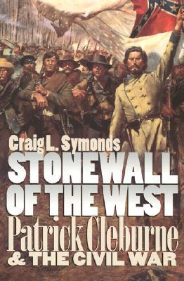 Stonewall of the West: Patrick Cleburne and the Civil War  by  Craig L. Symonds