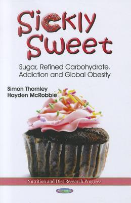Sickly Sweet: Sugar, Refined Carbohydrate, Addiction and Global Obesity Simon Thornley