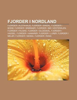 Fjorder I Nordland: Fjorder I Alstahaug, Fjorder I Bindal, Fjorder I Bod , Fjorder I Br NN Y, Fjorder I B I Vester Len, Fjorder I Fauske  by  Source Wikipedia